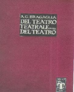 Bragaglia, A.G.Del Teatro Teagrale ossia del teatro. Roma,Ed. Tiber 1929, 4°, p.212+200 ill.